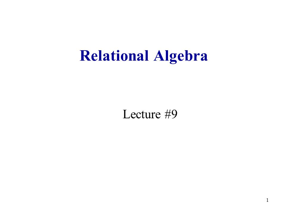 1 Relational Algebra Lecture #9