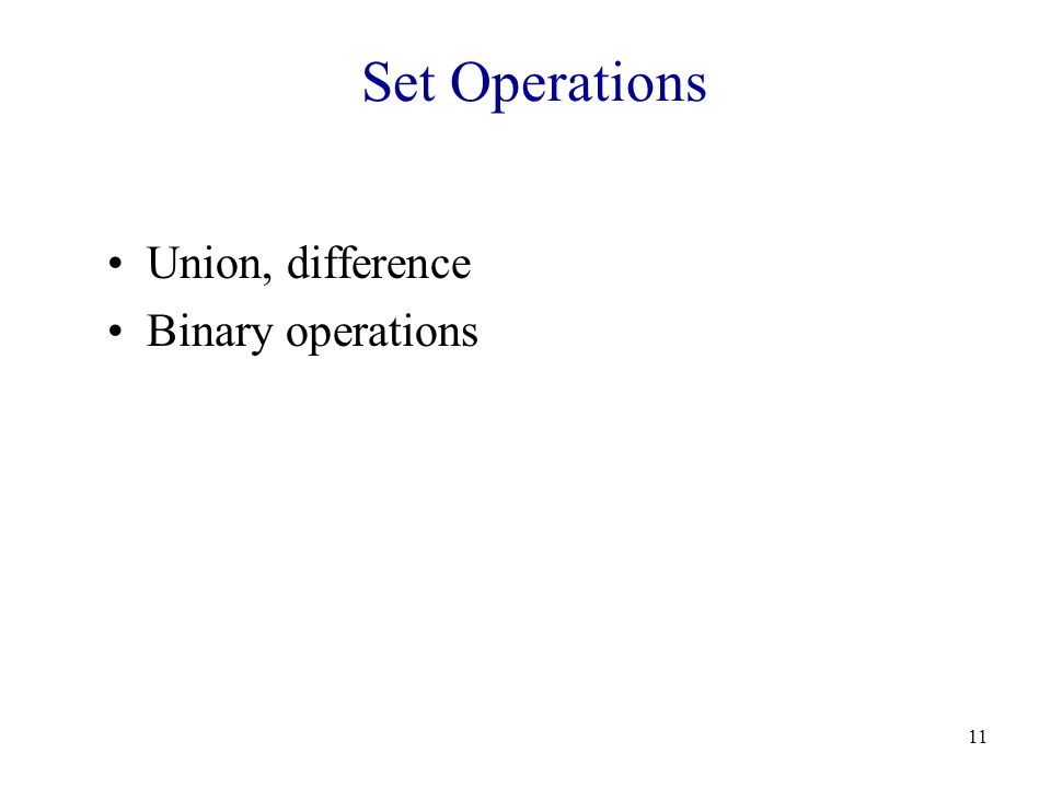 11 Set Operations Union, difference Binary operations