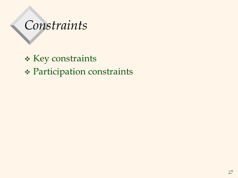 27 Constraints v Key constraints v Participation constraints