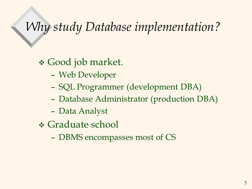 5 Why study Database implementation.v Good job market.