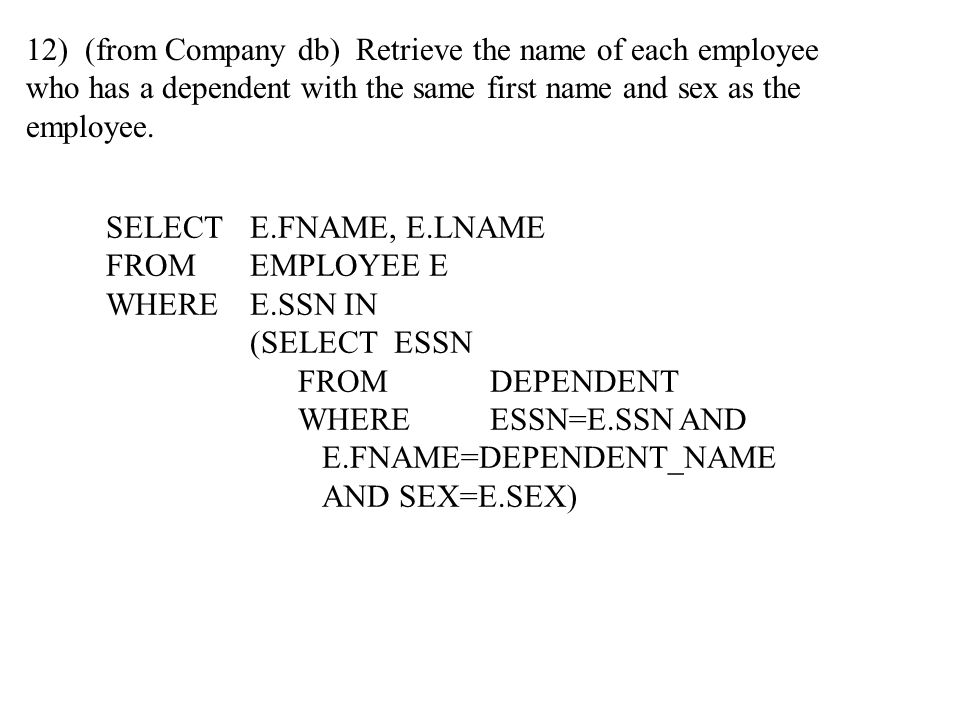 12) (from Company db) Retrieve the name of each employee who has a dependent with the same first name and sex as the employee.