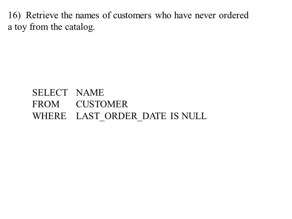 16) Retrieve the names of customers who have never ordered a toy from the catalog.
