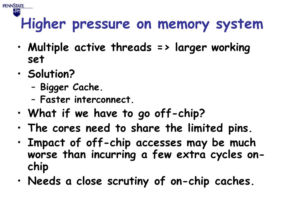 Higher pressure on memory system Multiple active threads => larger working set Solution.