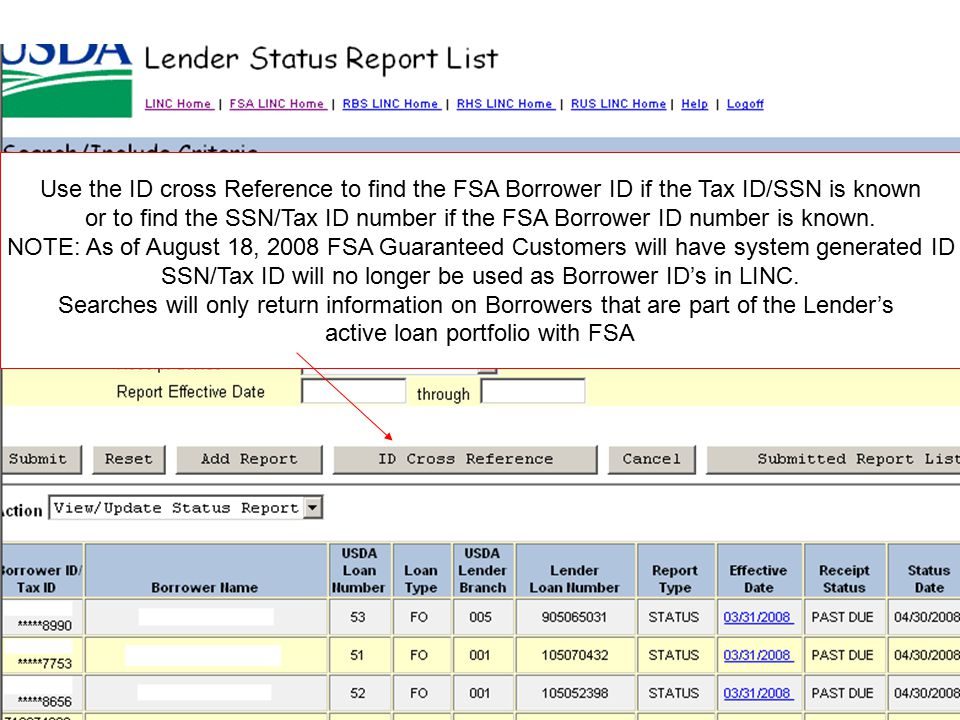 Use the ID cross Reference to find the FSA Borrower ID if the Tax ID/SSN is known or to find the SSN/Tax ID number if the FSA Borrower ID number is known.