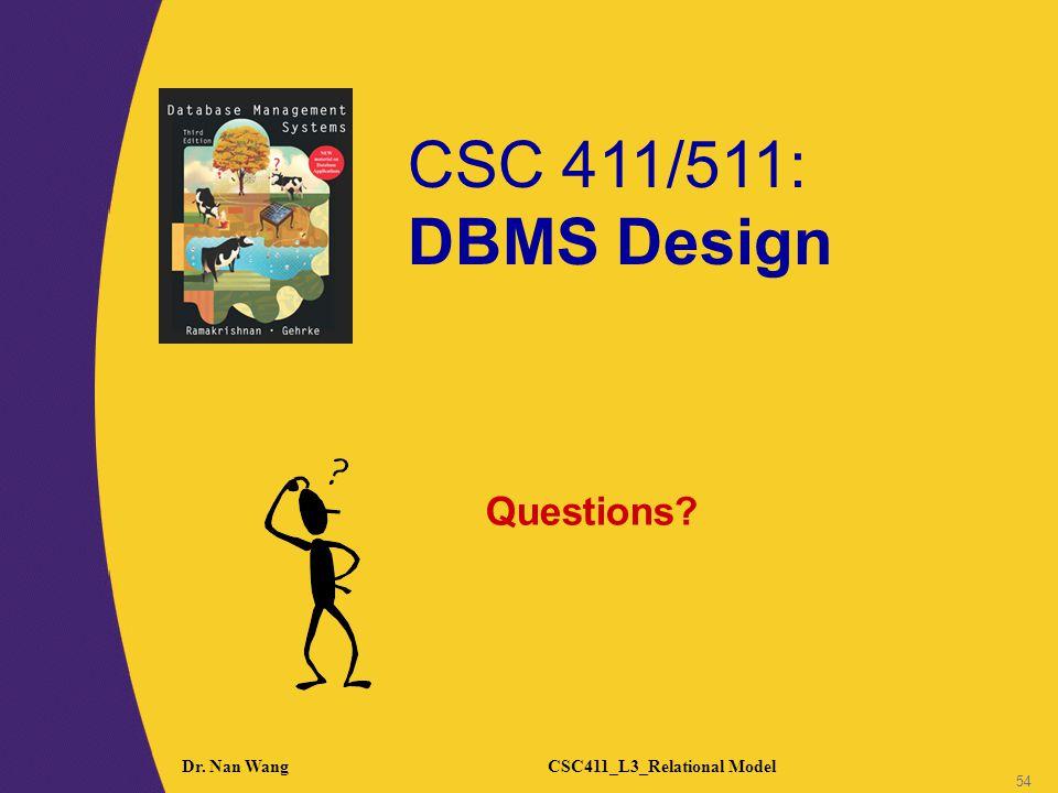 CSC 411/511: DBMS Design 54 Dr. Nan WangCSC411_L3_Relational Model 54 Questions?