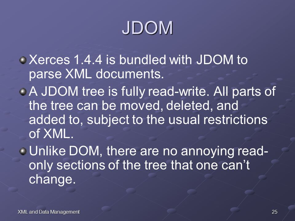 25XML and Data Management JDOM Xerces 1.4.4 is bundled with JDOM to parse XML documents.