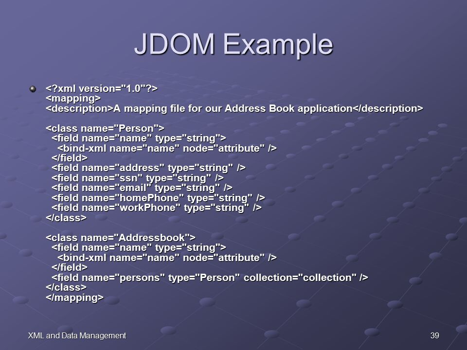 39XML and Data Management JDOM Example A mapping file for our Address Book application A mapping file for our Address Book application