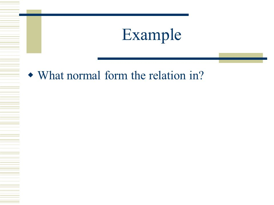Example  What normal form the relation in?