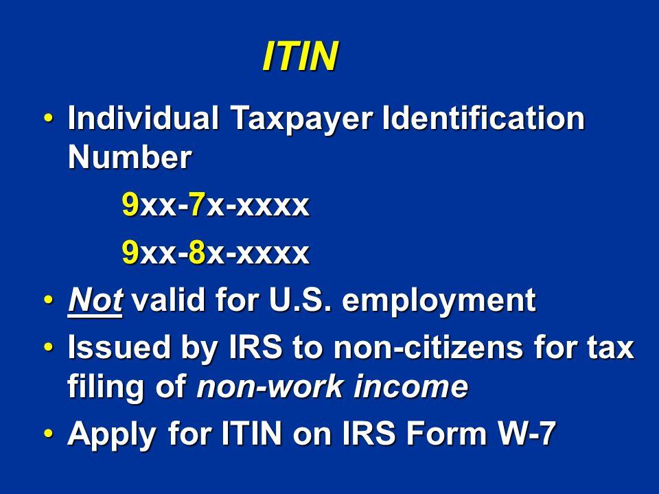 ITIN Individual Taxpayer Identification Number Individual Taxpayer Identification Number 9xx-7x-xxxx 9xx-7x-xxxx 9xx-8x-xxxx 9xx-8x-xxxx Not valid for U.S.