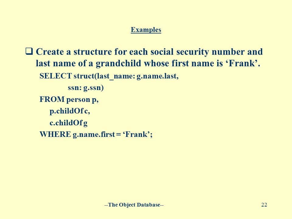 --The Object Database--22 Examples  Create a structure for each social security number and last name of a grandchild whose first name is 'Frank'.