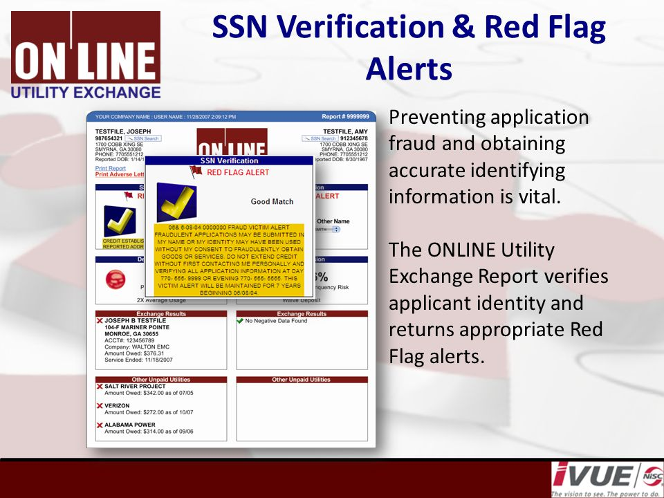 SSN Verification & Red Flag Alerts Preventing application fraud and obtaining accurate identifying information is vital.