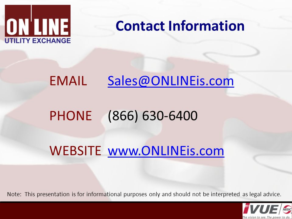 Contact Information EMAILSales@ONLINEis.comSales@ONLINEis.com PHONE(866) 630-6400 WEBSITEwww.ONLINEis.comwww.ONLINEis.com Note: This presentation is for informational purposes only and should not be interpreted as legal advice.