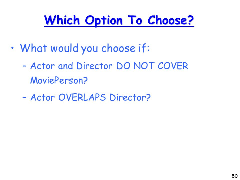 50 Which Option To Choose. What would you choose if: –Actor and Director DO NOT COVER MoviePerson.