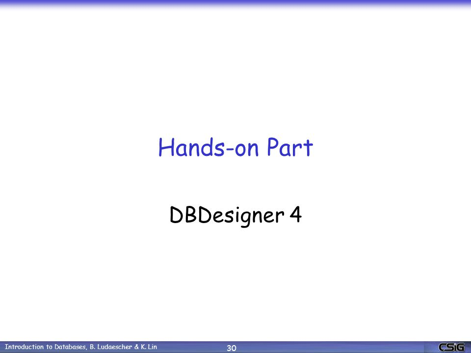 Introduction to Databases, B. Ludaescher & K. Lin 30 Hands-on Part DBDesigner 4