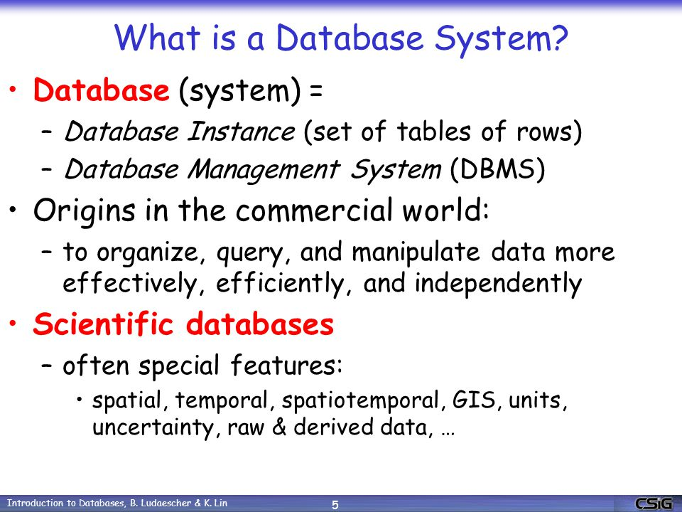 Introduction to Databases, B.Ludaescher & K. Lin 16 Why (Declarative) Query Languages.