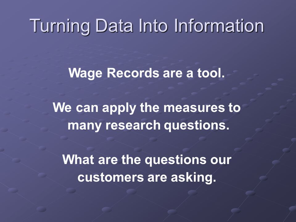 Turning Data Into Information Wage Records are a tool.