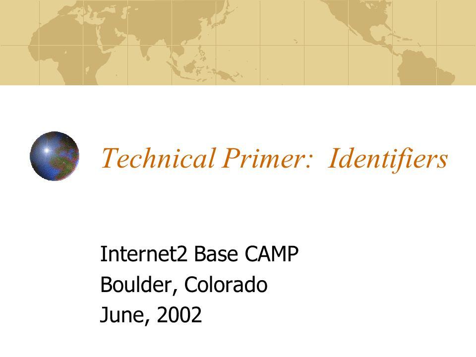 Technical Primer: Identifiers Internet2 Base CAMP Boulder, Colorado June, 2002