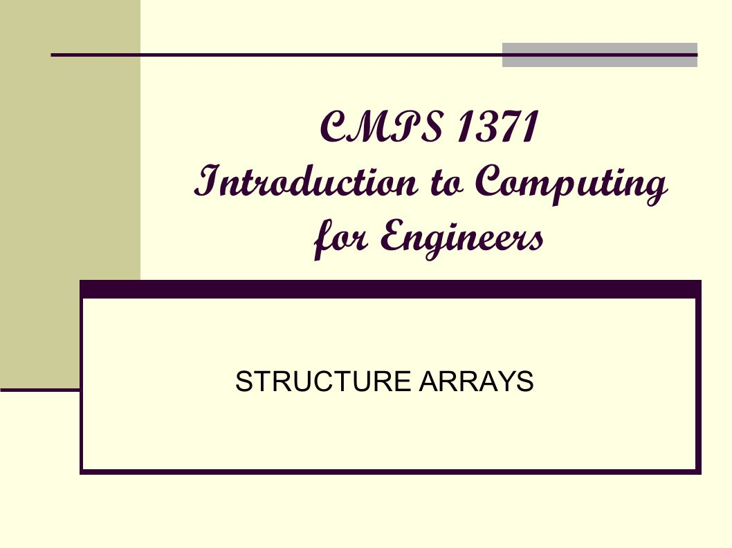 CMPS 1371 Introduction to Computing for Engineers STRUCTURE ARRAYS