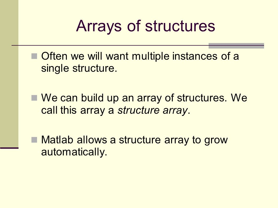Arrays of structures Often we will want multiple instances of a single structure.