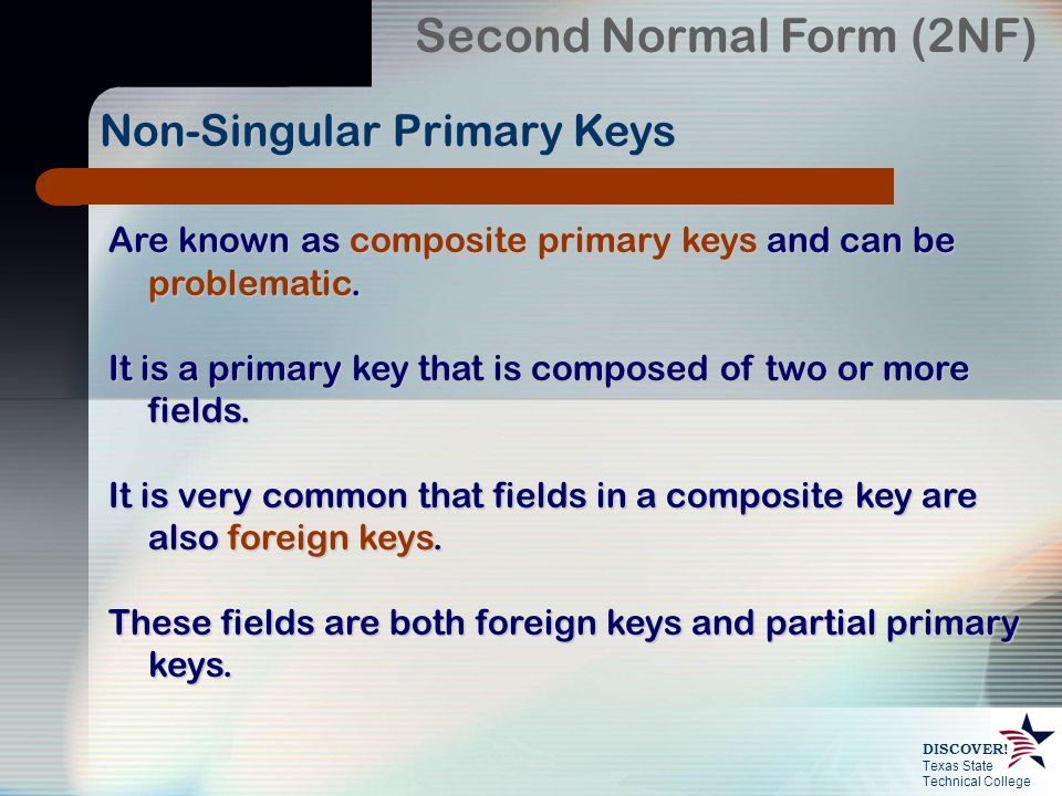 Texas State Technical College DISCOVER! Are known as composite primary keys and can be problematic. It is a primary key that is composed of two or mor