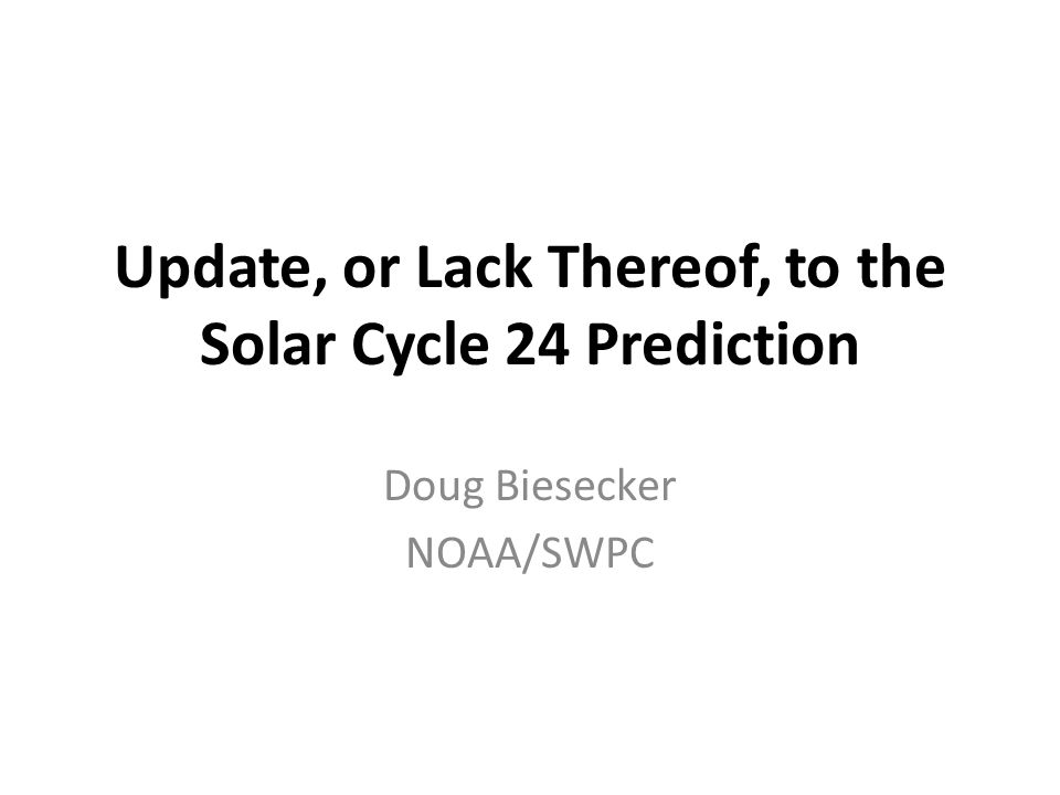 Update, or Lack Thereof, to the Solar Cycle 24 Prediction Doug Biesecker NOAA/SWPC