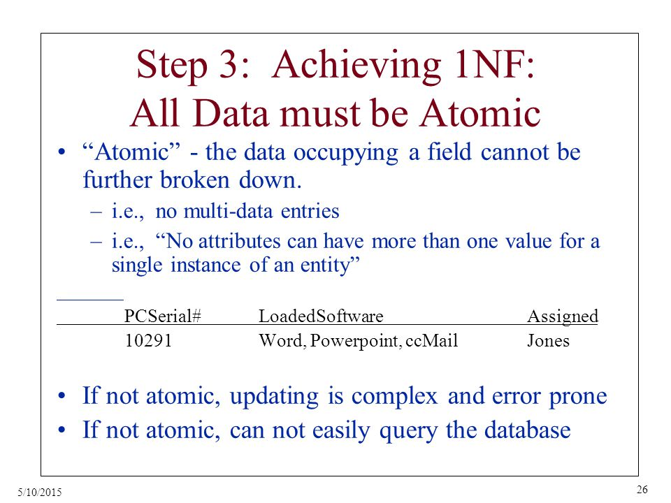 5/10/2015 26 Atomic - the data occupying a field cannot be further broken down.