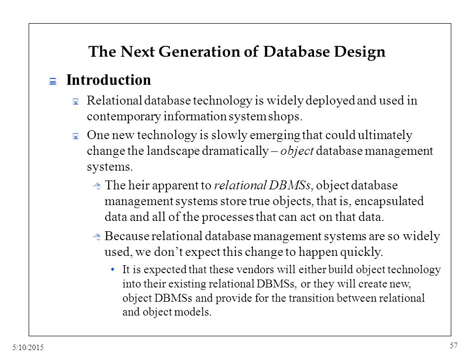 5/10/2015 57 The Next Generation of Database Design  Introduction  Relational database technology is widely deployed and used in contemporary information system shops.