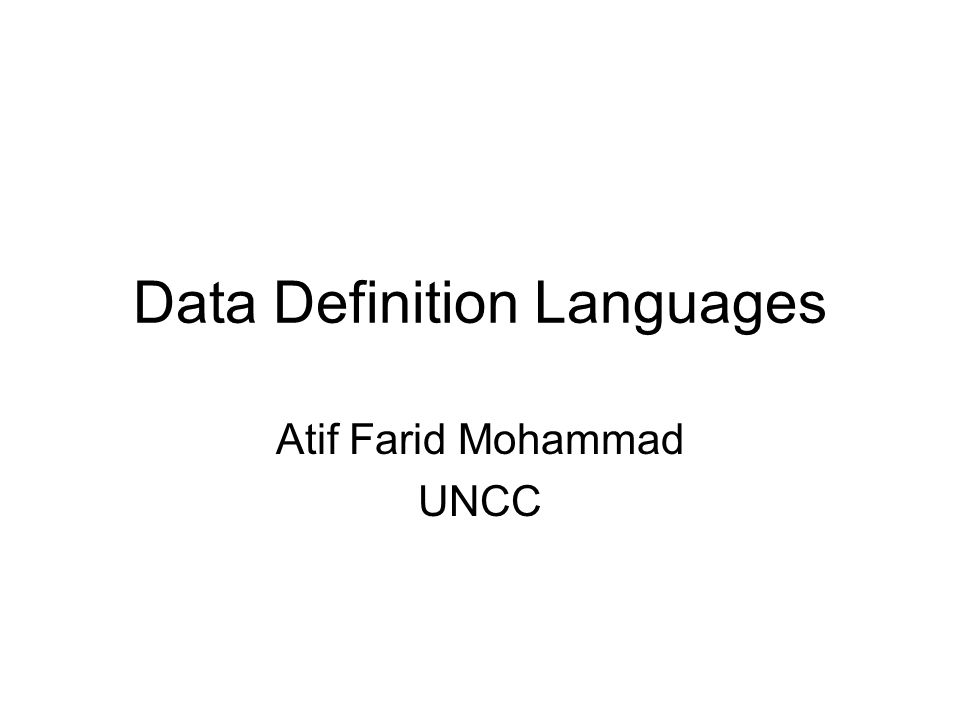 Data Definition Languages Atif Farid Mohammad UNCC