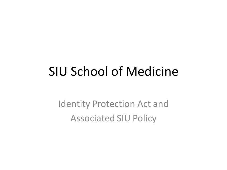 SIU School of Medicine Identity Protection Act and Associated SIU Policy