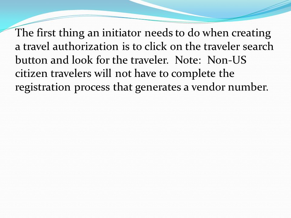 The first thing an initiator needs to do when creating a travel authorization is to click on the traveler search button and look for the traveler.