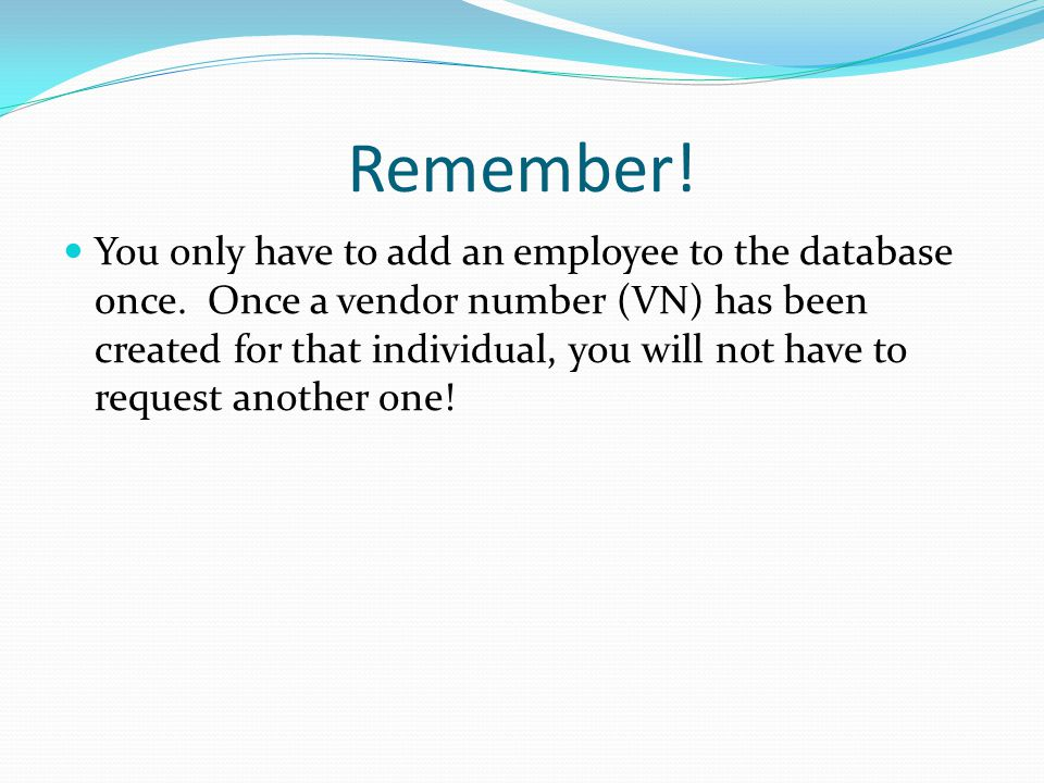 Remember. You only have to add an employee to the database once.