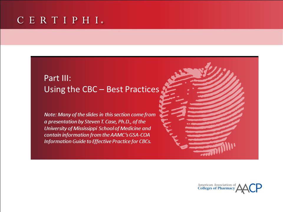 Part III: Using the CBC – Best Practices Note: Many of the slides in this section come from a presentation by Steven T.