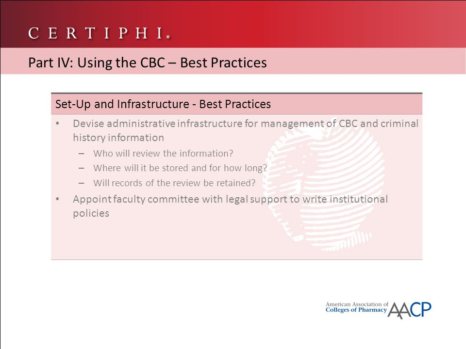 Set-Up and Infrastructure - Best Practices Devise administrative infrastructure for management of CBC and criminal history information – Who will review the information.