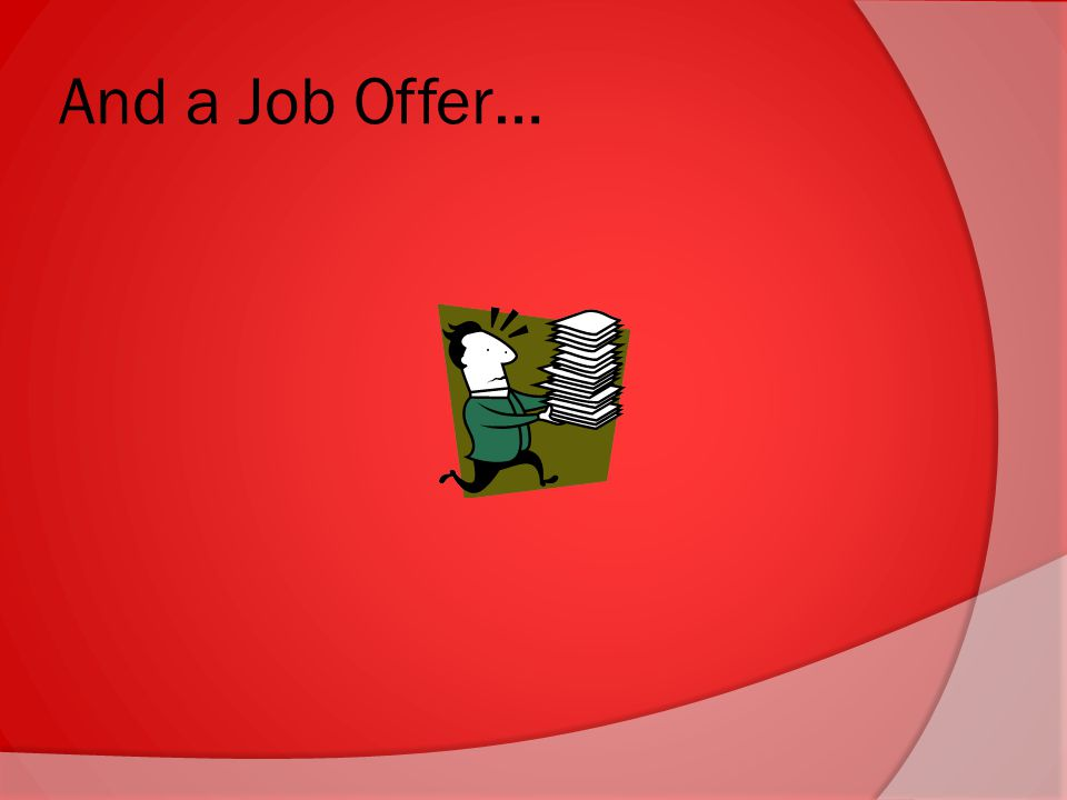 And a Job Offer…
