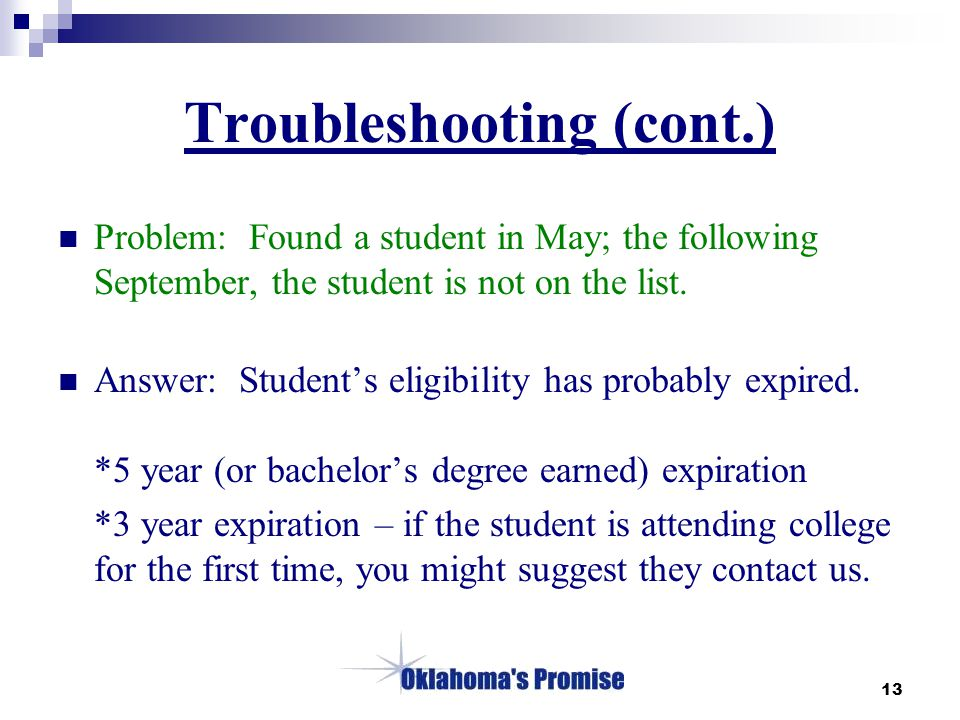 13 Troubleshooting (cont.) Problem: Found a student in May; the following September, the student is not on the list.