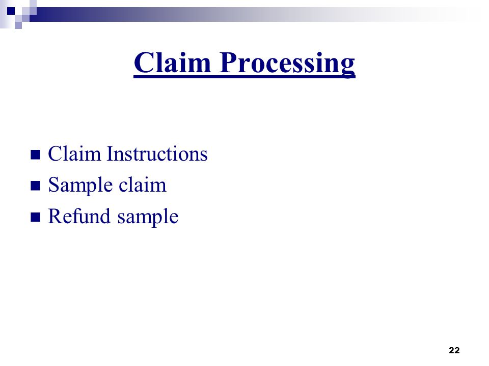 Claim Processing Claim Instructions Sample claim Refund sample 22