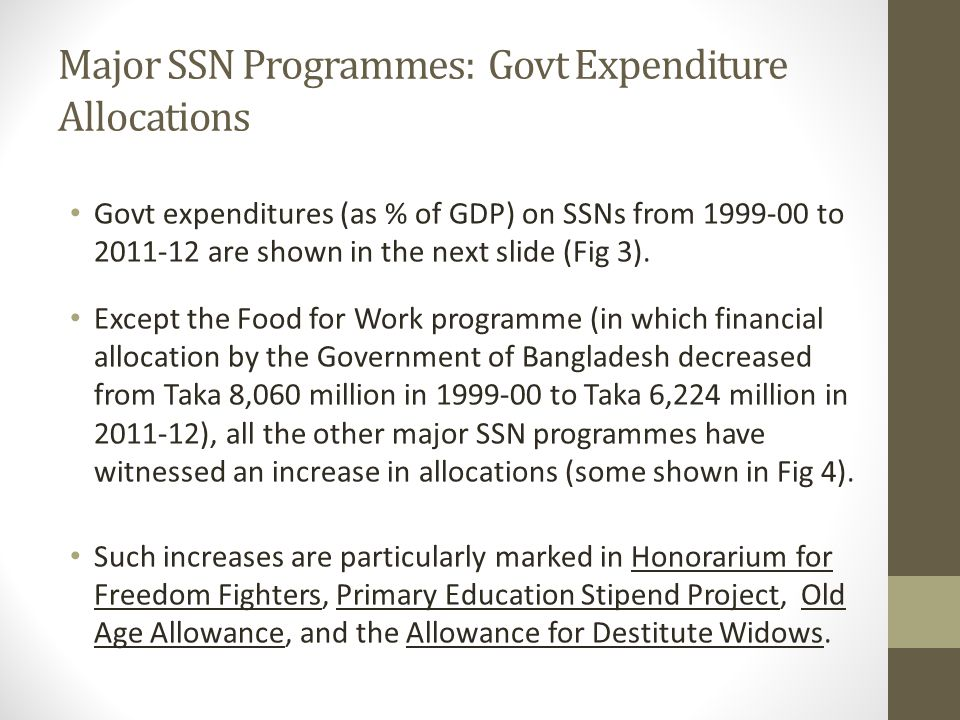 Major SSN Programmes: Govt Expenditure Allocations Govt expenditures (as % of GDP) on SSNs from 1999-00 to 2011-12 are shown in the next slide (Fig 3)