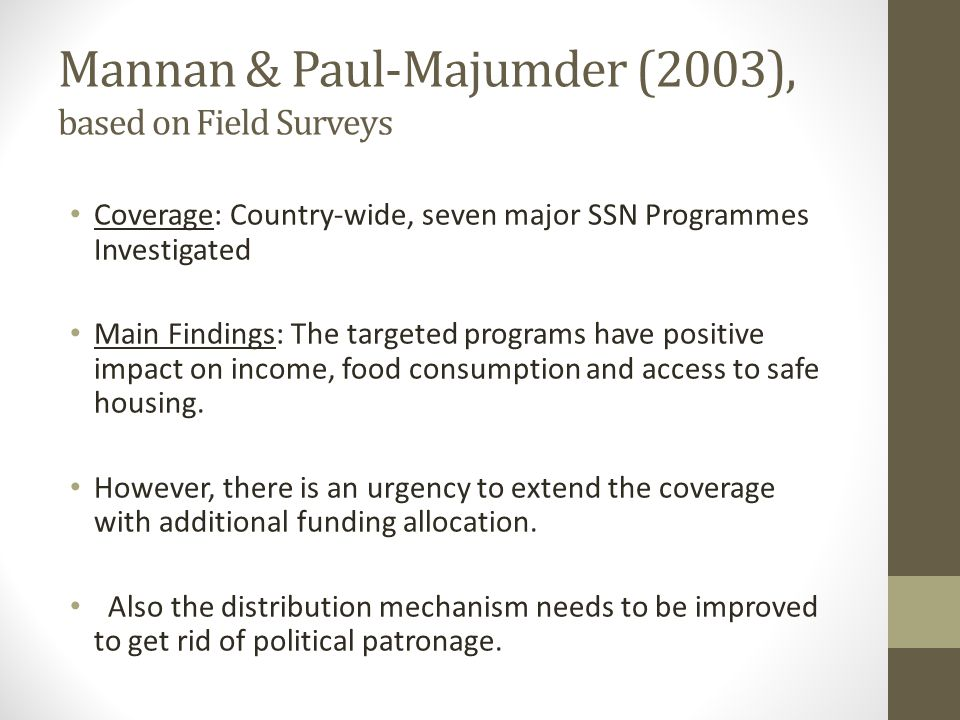 Mannan & Paul-Majumder (2003), based on Field Surveys Coverage: Country-wide, seven major SSN Programmes Investigated Main Findings: The targeted prog