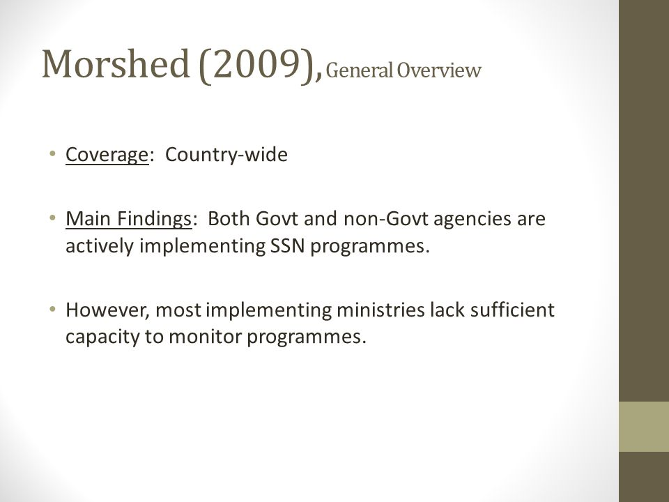 Morshed (2009), General Overview Coverage: Country-wide Main Findings: Both Govt and non-Govt agencies are actively implementing SSN programmes. Howev