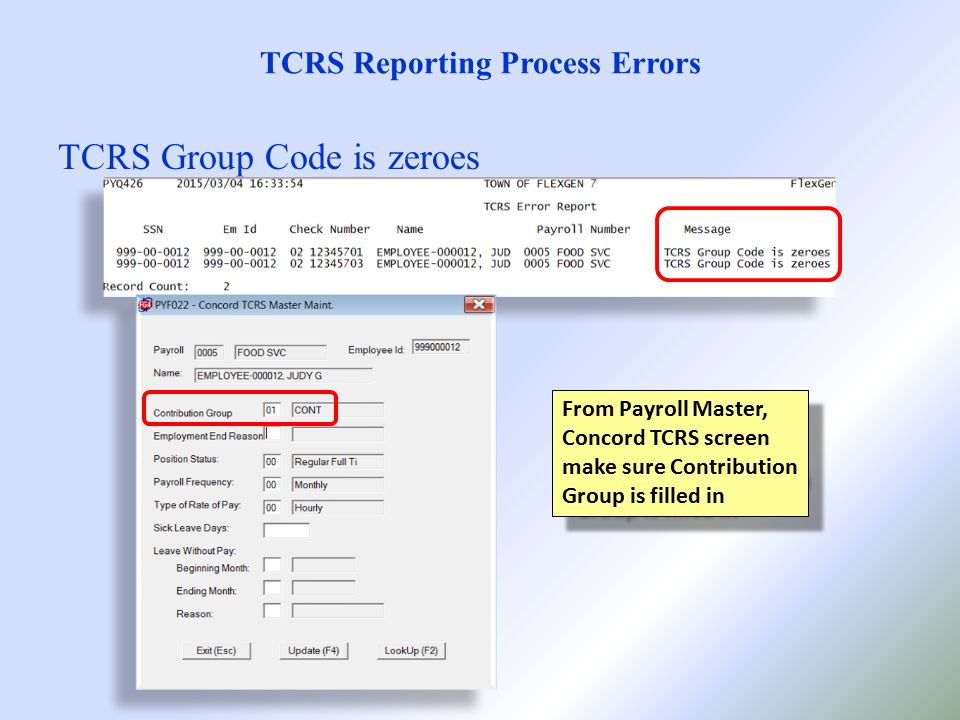 TCRS Reporting Process Errors TCRS Group Code is zeroes From Payroll Master, Concord TCRS screen make sure Contribution Group is filled in
