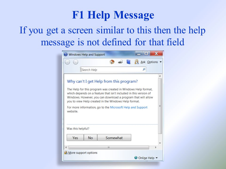 F1 Help Message If you get a screen similar to this then the help message is not defined for that field