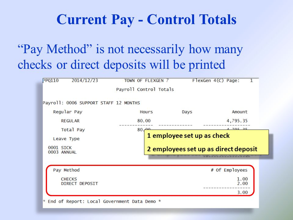 Current Pay - Control Totals Pay Method is not necessarily how many checks or direct deposits will be printed 1 employee set up as check 2 employees set up as direct deposit 1 employee set up as check 2 employees set up as direct deposit