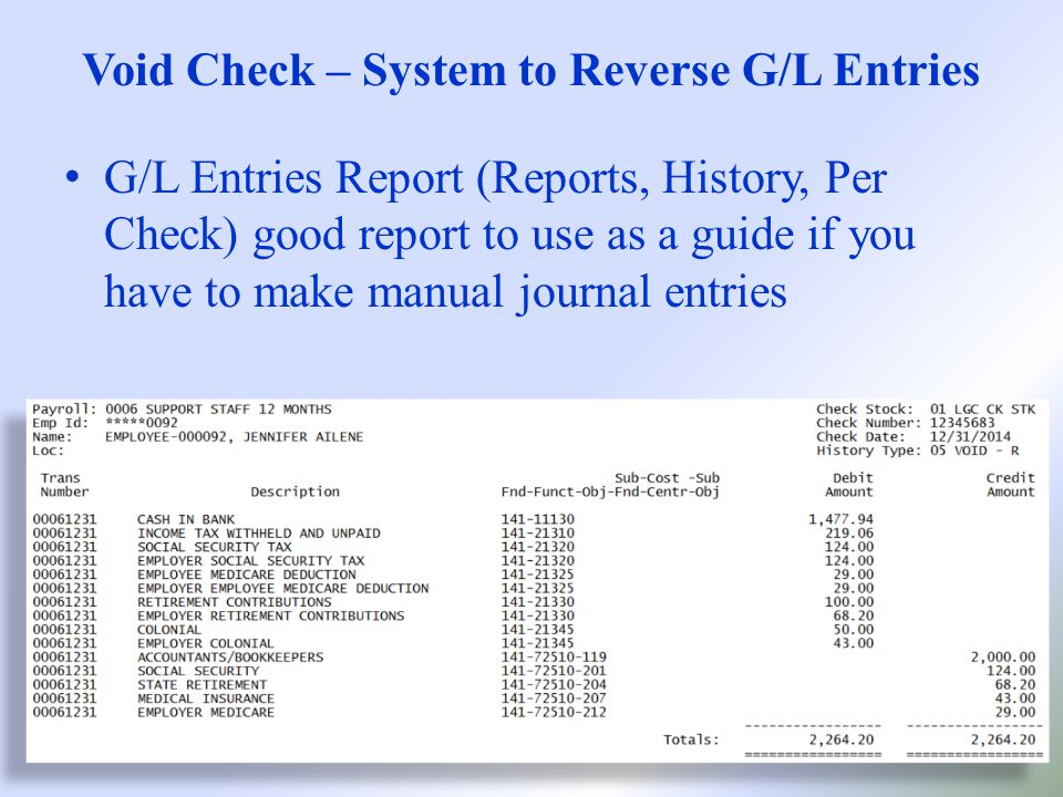 Void Check – System to Reverse G/L Entries G/L Entries Report (Reports, History, Per Check) good report to use as a guide if you have to make manual journal entries