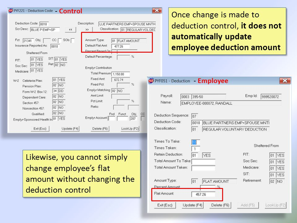 Once change is made to deduction control, it does not automatically update employee deduction amount Likewise, you cannot simply change employee's flat amount without changing the deduction control - Control - Employee