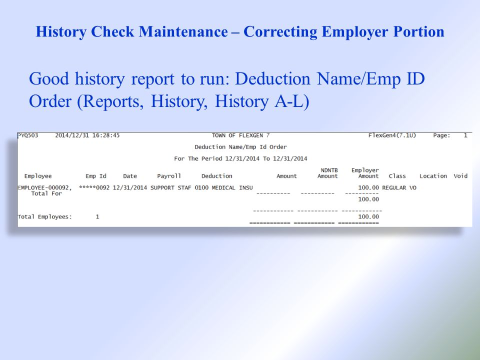 History Check Maintenance – Correcting Employer Portion Good history report to run: Deduction Name/Emp ID Order (Reports, History, History A-L)
