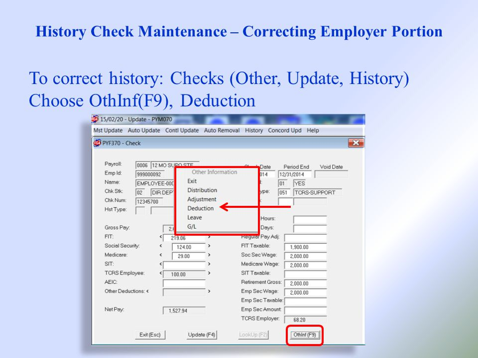 History Check Maintenance – Correcting Employer Portion To correct history: Checks (Other, Update, History) Choose OthInf(F9), Deduction