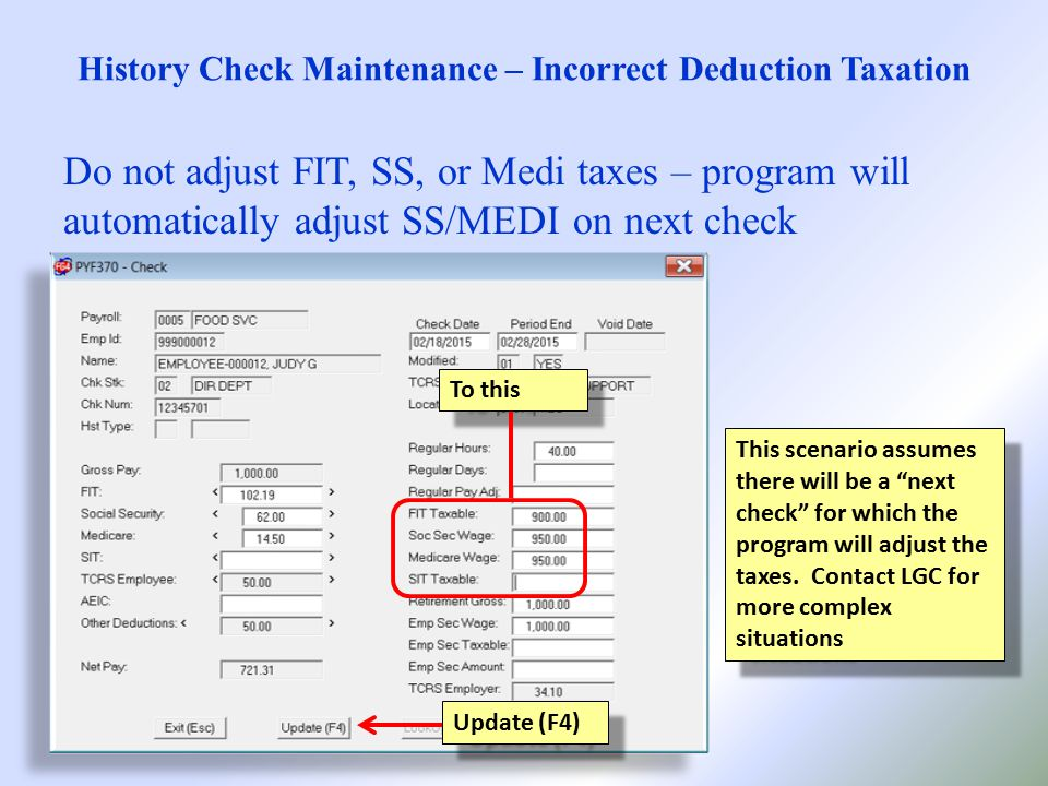 History Check Maintenance – Incorrect Deduction Taxation Do not adjust FIT, SS, or Medi taxes – program will automatically adjust SS/MEDI on next check This scenario assumes there will be a next check for which the program will adjust the taxes.