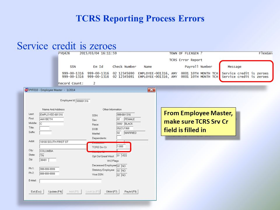 TCRS Reporting Process Errors Service credit is zeroes From Employee Master, make sure TCRS Srv Cr field is filled in