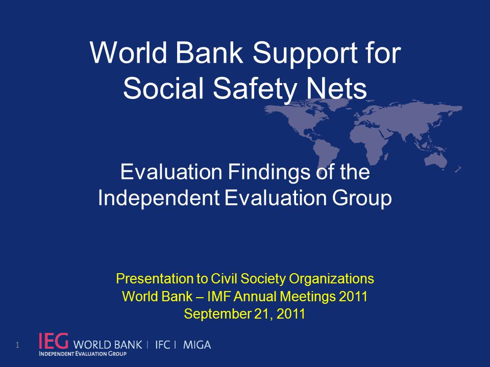 World Bank Support for Social Safety Nets Evaluation Findings of the Independent Evaluation Group Presentation to Civil Society Organizations World Ba
