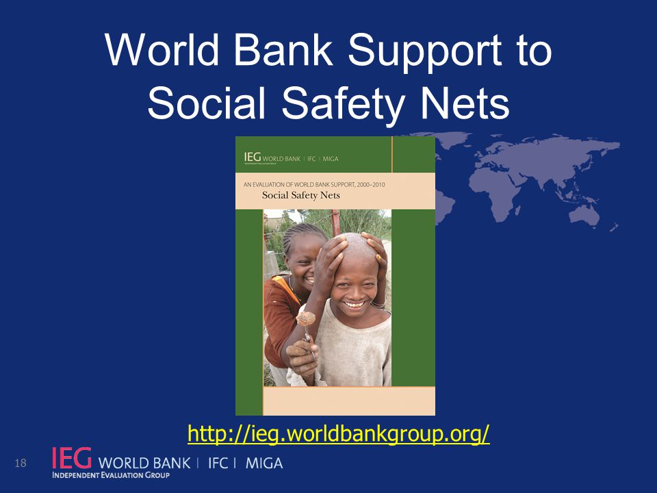 World Bank Support to Social Safety Nets 18 http://ieg.worldbankgroup.org/